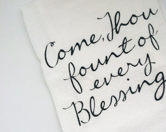 Come, Thou Fount of Every Blessing Flour Sack Tea Towel | Screen-printed Towel, Kitchen Decor, Housewarming Gift, Gift for Her, Hostess Gift