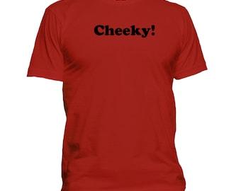 Cheeky! One Word T-shirt. Premium quality. Ringspun soft.