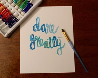 "Hand Lettered, Hand Painted 8x10 ""Dare Greatly"" Print, Brush Lettering, Watercolor Painting"