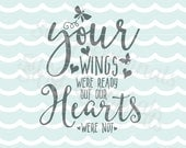 Your wings were ready but our hearts were not  SVG Vector File. Cricut Explore and more. Cut or Printable. Love Loss Mourning wings SVG