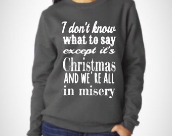 Ugly christmas sweater / christmas vacation sweater / we are all in misery