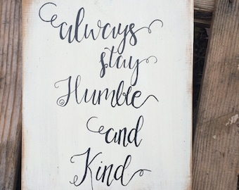 Always stay humble and kind, cute signs for the home