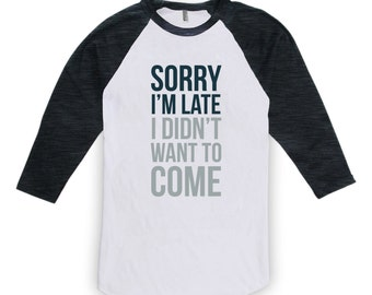 Sorry I'm Late - Funny Dad Shirt - Christmas Gift Unisex Raglan Adult Kids Baby Sizes - Joker Party Shirt - Sarcastic Shirt CT-150