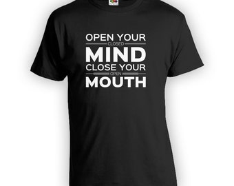 Open Your Mind Shirt - Funny t-shirts, graphic tee, dad shirt, mens t shirt, sarcastic shirt, fathers day, gifts for dad or mom CT-272
