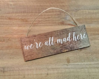 "We're All Mad Here 2x6"" Wood Sign"