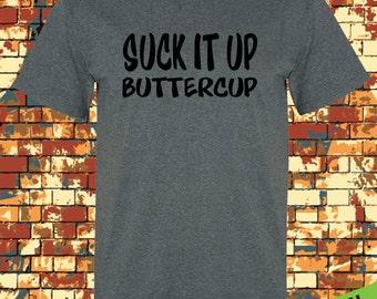 Suck It Up Buttercup Shirt - Swag Art Designs T Shirt – You Can Do It Tee