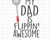 My dad is flippin awesome SVG, DXF, EPS, png Files for Cutting Machines Cameo or Cricut - grilling svg - baby boy svg - fathers day svg