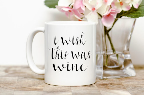 I Wish This Was Wine | Wine Gift | Funny Gift | Message Mugs | 11 oz.