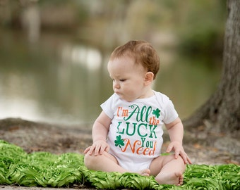 St. Patty's Day I'm All the Luck You Need Onesie/Shirt - 0-24 months - 2T-14/16