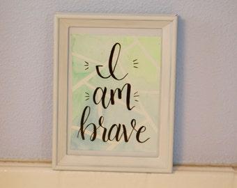 "geometric watercolor brush-lettering ""I am brave"" 4.5"" x 6"""