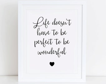 Life Doesnt Have To Be Perfect To be Wonderful Art Print, Inspirational Wall Art, Instant Download, Motivational Art Print