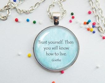 Goethe quote pendant - trust yourself - encouragment - word jewelry