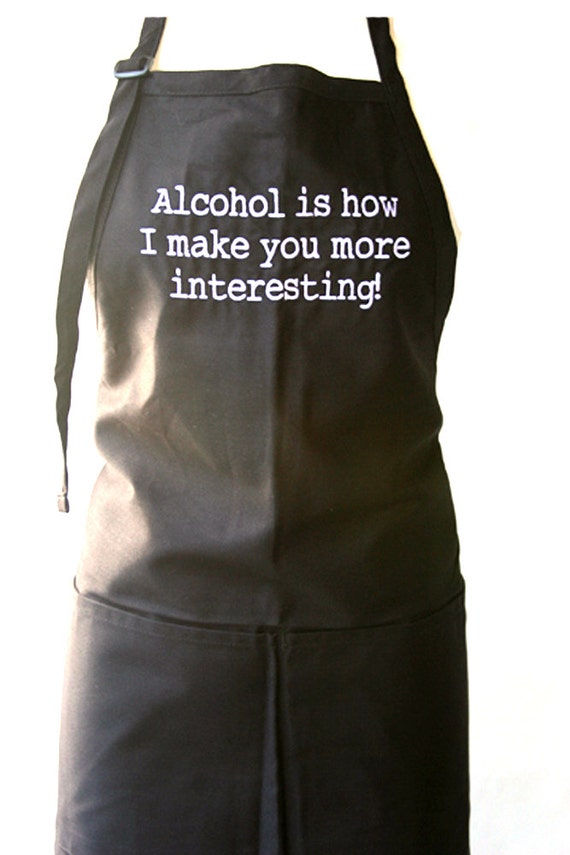 Alchohol is how I make you more interesting! (Adult Apron)