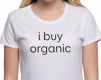 Slogan T Shirt Festival Top I buy Organic Quote T shirts Womens Summer Clothing