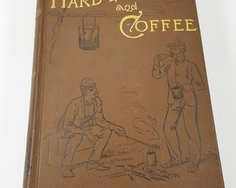 Antique 1887 First Edition Book. Hard Tack and Coffee, The Unwritten Story of Army Life by John D Billings. Antique Army Books. Civil War.