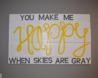 You Make Me Happy When Skies Are Gray Sign, Wall Decor