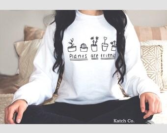Plants Are Friends  Sweatshirt