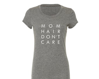 Mom Hair Don't Care -  Womens' Graphic Tee Shirt - FREE SHIPPING!