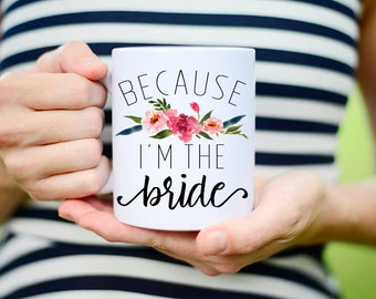 Im the Bride Mug, Im the Bride Cup, Funny Bride Mug, Mug Im the Bride, Im the Bride Coffee Mug, Funny Mug for Bride, Bride Coffee Mug