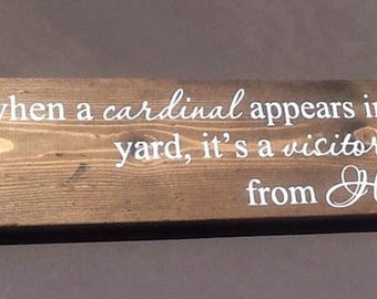 When a Cardinal Appears in Your Yard, it's a Visitor From Heaven - Painted Wooden Sign