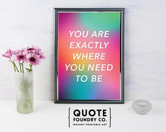 You Are Exactly Where You Need To Be. Color Blur Inspirational Quote // Bedroom Art, Wall Art, Office Wall Decor, 8x10 - INSTANT DOWNLOAD