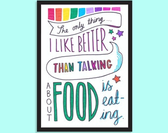 The only thing I like better than talking about food is eating. Gifts for foodies, Food lovers, Food quotes, Typographic print