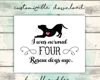 Rescue Dog, Dog Mom, Rescue Dog Printable, I was normal __ rescue dogs ago, Rescue Family, Adopt Don't Shop, Shelter Dogs Rule, Dog Rescue