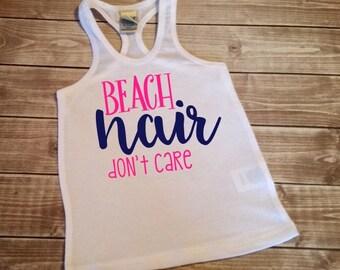 Beach Hair Don't Care Tank Top - Girls Summer Tank Top - Racerback Tank, Summer Clothing - Racerback Tee - Racerback Shirt
