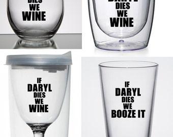 If Daryl Dies We Riot - If Daryl Dies We Wine - If Daryl Dies We Booze It - The Walking Dead Wine Glasses & Tumblers