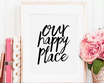 PRINTABLE Art, Our Happy Place Sign, Home Decor,Home Office Desk,Dorm Room Decor,Apartment Decor, Home Sign,Gift For Her, Bedroom Decor