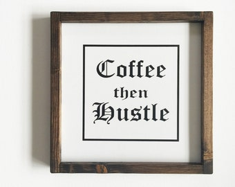 Coffee then Hustle - Handmade wood sign, Home Decor, Wall Art