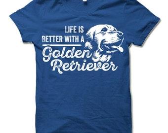 Golden Retriever Shirt. Life is Better With a Golden Retriever T Shirt. Cool Dog Owner Gift. Funny Dog T-Shirt.