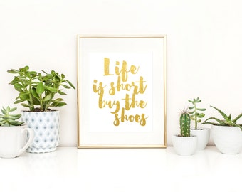 Life Is Short, Buy the Shoes Printable / Fashion Printable / Available in Gold or Black / Instant Download Print / Dressing Room Decor