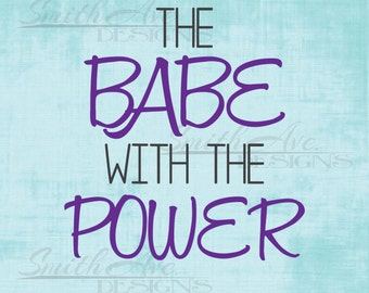 The Babe with the Power, SVG File, Quote Cut File, Silhouette or Cricut File, Vinyl Cut File