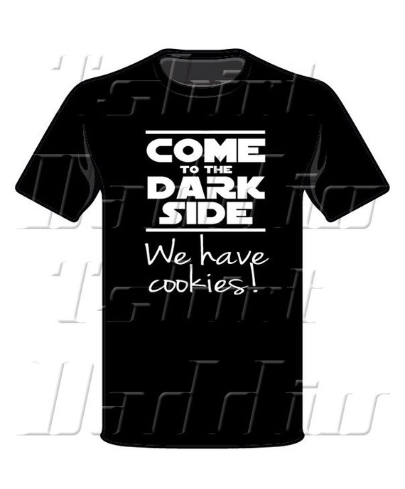 Come To The Dark Side We Have Cookies T Shirt For Teens And