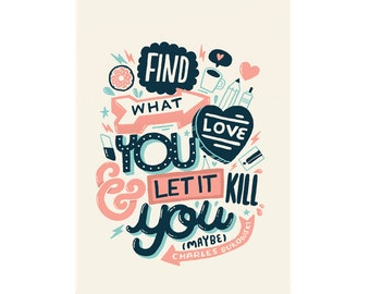 A4 Art Print - 'Find What You Love and Let it Kill You' - Hand Lettering / Typography / Illustrated Quote