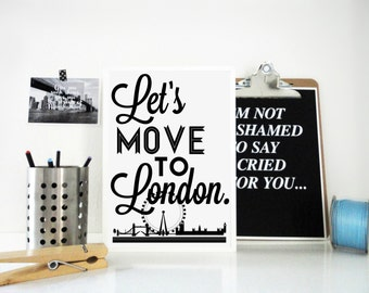Lets Move to London Art Print, Typography Print, England, Britain, Travel Wall Art, Poster London, Gift for Traveller, London Art, Gift