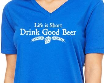 Life is Short Drink Good Beer™ Craft Beer Shirt, Woman's V-Neck, Homebrewer, Beer Girl, Oktoberfest Shirt, Birthday Present, Bartender