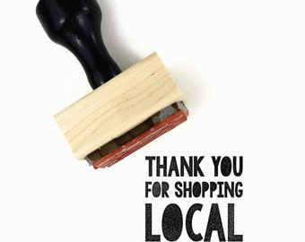 Rubber Stamp Thank You for Shopping Local - Wood Mounted Rubber Stamp - For the Maker Handmade Market Stamp
