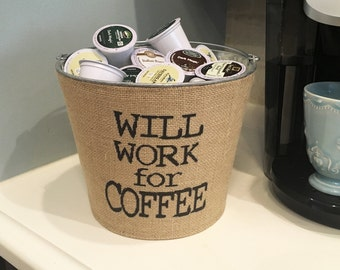 Will Work For Coffee K-Cup Bucket