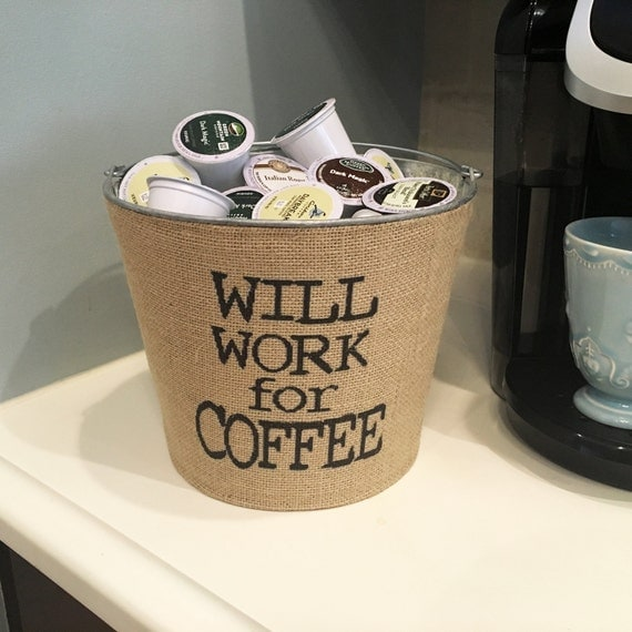 SALE Will Work For Coffee K-Cup Bucket