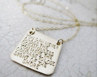 You can never cross the ocean unless you have the courage to lose sight of the shore | Inspiration Jewelry | Courage Necklace | 14k GF