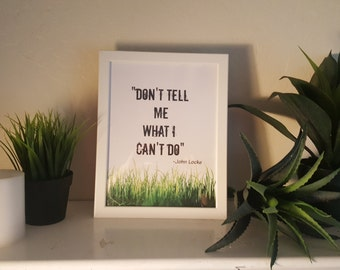 Don't tell me what I can't do quote by John Locke from TV Show Lost, 8 x 11.5 Art Print, Office Decor, Inspirational and Motivational quote