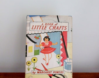 A Book of Little Crafts by Margaret Powers Copyright 1942 Instructions for 40 Different Projects for Kids