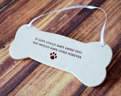 Sympathy Pet Gift - Dog ornament or small wall plaque - If love could have saved you, you would have lived forever - Gift Packaged