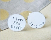 Hand Stamped Custom Cufflinks - Father's Day Sterling Silver Daddy Cufflinks - I Love You Daddy - Custom Date Jewelry - Gifts for Dad