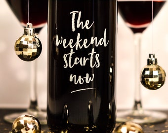 Wine Bottle - The Weekend Starts Now - Gift for Friend