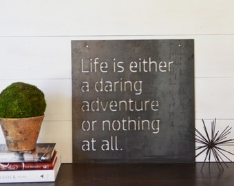 Life is either a daring adventure or nothing at all Metal Sign/Helen Keller Quote/Metal Wall Sign/Imagination/Fixer Upper Inspired Sign