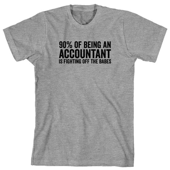 90% Of Being An Accountant Is Fighting Off The Babes Shirt - CPA, accounting, shirt for husband, gift - ID: 1137