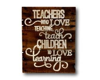 Teachers Who Love Teaching Wall Art/Teacher Sign/Teacher Gift